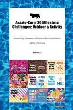Aussie-Corgi 20 Milestone Challenges: Outdoor & Activity Aussie-Corgi Milestones for Outdoor Fun, Socialization, Agility & Training Volume 2