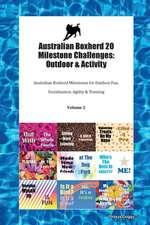 Australian Boxherd 20 Milestone Challenges: Outdoor & Activity Australian Boxherd Milestones for Outdoor Fun, Socialization, Agility & Training Volume