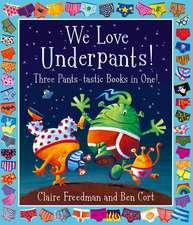 We Love Underpants! Three Pants-tastic Books in One!: Featuring: Aliens Love Underpants, Monsters Love Underpants, Aliens Love Dinopants