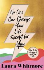 Whitmore, L: No One Can Change Your Life Except For You