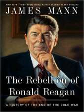 Rebellion of Ronald Reagan:  A History of the End of the Cold War