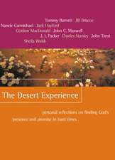 The Desert Experience: Personal Reflections on Finding God's Presence and Promise in Hard Times