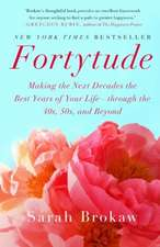 Fortytude: Making the Next Decades the Best Years of Your Life -- through the 40s, 50s, and Beyond