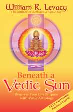 Beneath a Vedic Sun: Discover Your Life Purpose with Vedic Astrology