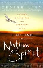 Kindling the Native Spirit:  Sacred Practices for Everyday Life