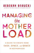 Managing the Motherload: A Guide to Create More Ease, Space, and Grace in Motherhood
