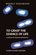To Grasp the Essence of Life: A History of Molecular Biology