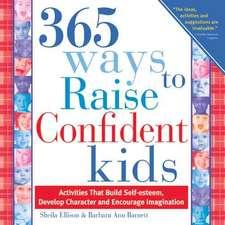 365 Ways to Raise Confident Kids: Activities that Build Self-Esteem, Develop Character and Encourage Imagination