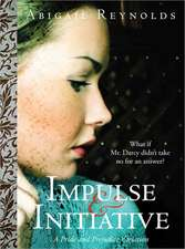 Impulse & Initiative:  What If Mr. Darcy Didn't Take No for an Answer?