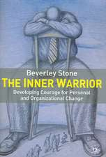 The Inner Warrior: Developing the Courage for Personal and Organisational Change