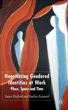 Negotiating Gendered Identities at Work: Place, Space and Time
