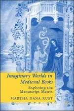 Imaginary Worlds in Medieval Books: Exploring the Manuscript Matrix
