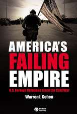 America′s Failing Empire: U.S. Foreign Relations Since the Cold War