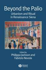 Beyond the Palio: Urbanism and Ritual in Renaissance Siena