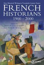 French Historians 1900–2000: New Historical Writing in Twentieth–Century France