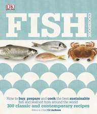 Fish Cookbook: How to Buy, Prepare and Cook the Best Sustainable Fish and Seafood from Around the World