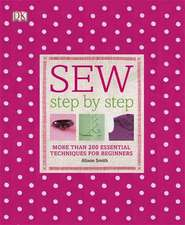Sew Step by Step: More than 200 Essential Techniques for Beginners