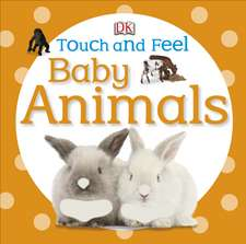 Touch and Feel Baby Animals: Copii 1-4 ani