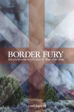 Border Fury:  England and Scotland at War, 1296-1568