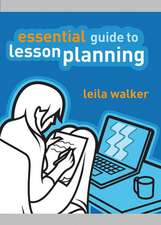 Walker, L: The Essential Guide to Lesson Planning