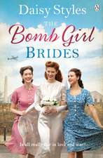The Bomb Girl Brides: Is all really fair in love and war? The gloriously heartwarming, wartime spirit saga