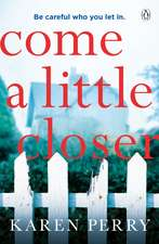 Come a Little Closer: The must-read gripping psychological thriller