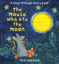 Horacek, P: The Mouse Who Ate the Moon