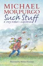 Morpurgo, S: Such Stuff: A Story-maker's Inspiration