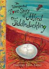 Ering, T: The Unexpected Love Story of Alfred Fiddleduckling