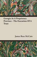 Georgia as a Proprietary Province - The Execution of a Trust:  The Authoritative History of the Zionist Movement from the Earliest Days to the Present Time