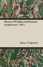History of Indian and Eastern Architecture - Vol I