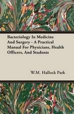 Bacteriology in Medicine and Surgery - A Practical Manual for Physicians, Health Officers, and Students:  Being a Series of Private Letters, Etc. Addressed to an Anglican Clergyman