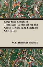 Large Scale Rorschach Techniques - A Manual for the Group Rorschach and Multiple Choice Test:  Senior Courses and Outlines of Advanced Work