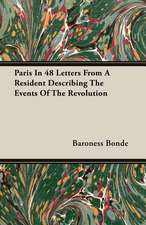 Paris in 48 Letters from a Resident Describing the Events of the Revolution:  Old Mortality