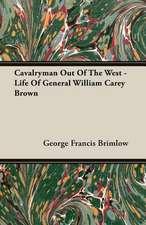 Cavalryman Out of the West - Life of General William Carey Brown:  Volume I - Archaic Sculpture