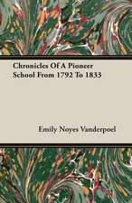 Chronicles of a Pioneer School from 1792 to 1833:  From Indian Wigwam to Modern City 1673-1835
