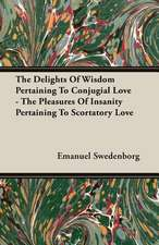The Delights of Wisdom Pertaining to Conjugial Love - The Pleasures of Insanity Pertaining to Scortatory Love:  Sonnets, Canzons, Odes and Sextines (1884)