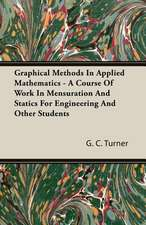 Graphical Methods in Applied Mathematics - A Course of Work in Mensuration and Statics for Engineering and Other Students:  Part I (1923)