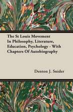 The St Louis Movement in Philosophy, Literature, Education, Psychology - With Chapters of Autobiography:  The Life of Louis Agassiz