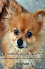 The Popular Pomeranian (a Vintage Dog Books Breed Classic):  A Dog Anthology