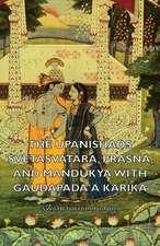 The Upanishads - Svetasvatara, Prasna, and Mandukya with Gaudapada'a Karika
