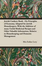 Jewish Cookery Book - On Principles of Economy, Adapted for Jewish Housekeepers, with the Addition of Many Useful Medicinal Recipes and Other Valuable:  Sketches of Rural Character & Scenery
