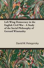 Left Wing Democracy in the English Civil War - A Study of the Social Philosophy of Gerrard Winstanley