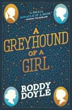Doyle, R: A Greyhound of a Girl