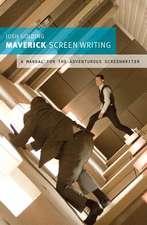 Maverick Screenwriting: A manual for the adventurous screenwriter