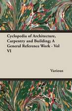 Cyclopedia of Architecture, Carpentry and Building; A General Reference Work - Vol VI