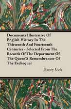 Documents Illustrative of English History in the Thirteenth and Fourteenth Centuries - Selected from the Records of the Department of the Queen's Reme:  Their History, Value, and Distinguishing Characteristics
