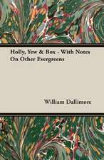 Holly, Yew & Box - With Notes on Other Evergreens:  1647-1649