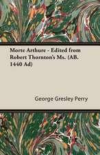 Morte Arthure - Edited from Robert Thornton's Ms. (AB. 1440 Ad)
