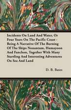 Incidents on Land and Water, or Four Years on the Pacific Coast - Being a Narrative of the Burning of the Ships Nonantum, Humayoon and Fanchon, Togeth:  With Dissertations on the Clowns and Fools of Shakespeare; On the Collection of Popular Tales En